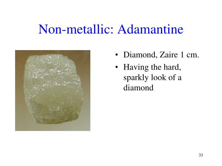 Non-metallic: Adamantine