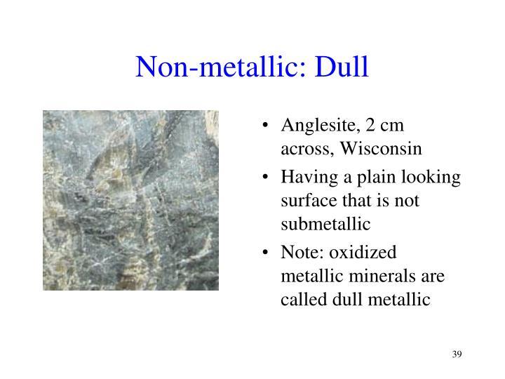 Non-metallic: Dull
