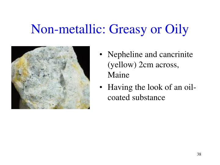 Non-metallic: Greasy or Oily
