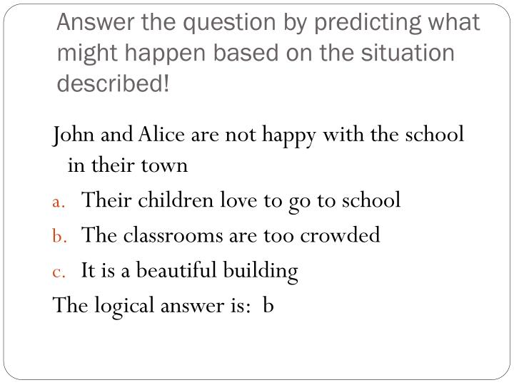 Answer the question by predicting what might happen based on the situation described!