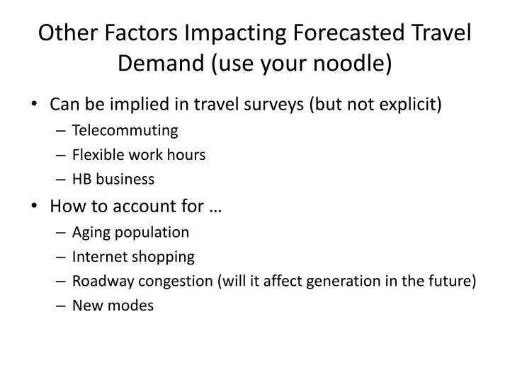Other Factors Impacting Forecasted Travel Demand (use your noodle)