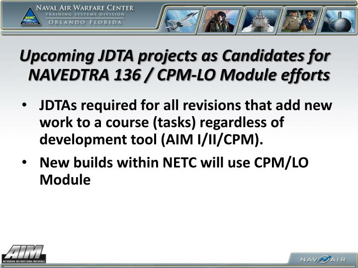Upcoming JDTA projects as Candidates for NAVEDTRA 136 / CPM-LO Module efforts
