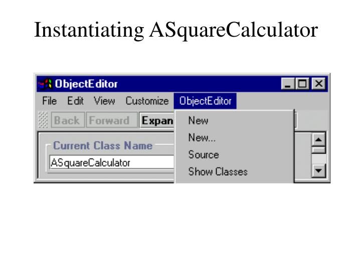 Instantiating ASquareCalculator