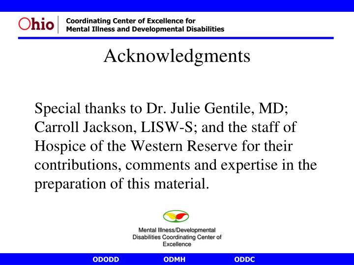 Special thanks to Dr. Julie Gentile, MD; Carroll Jackson, LISW-S; and the staff of Hospice of the Western Reserve for their contributions, comments and expertise in the preparation of this material.