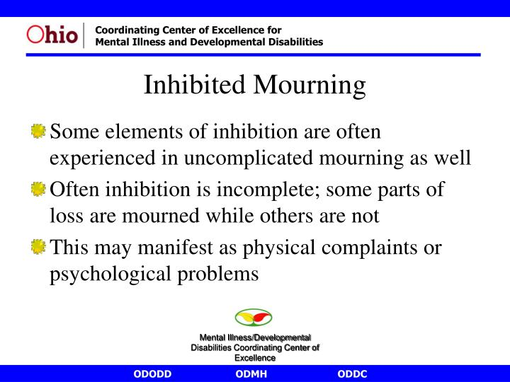 Some elements of inhibition are often experienced in uncomplicated mourning as well