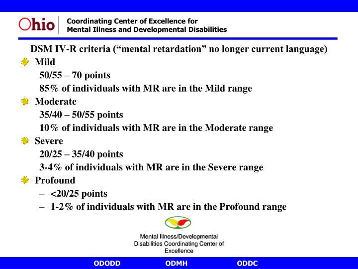 "DSM IV-R criteria (""mental retardation"" no longer current language)"