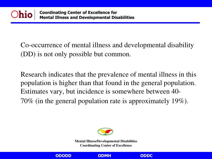 Co-occurrence of mental illness and developmental disability (DD) is not only possible but common.