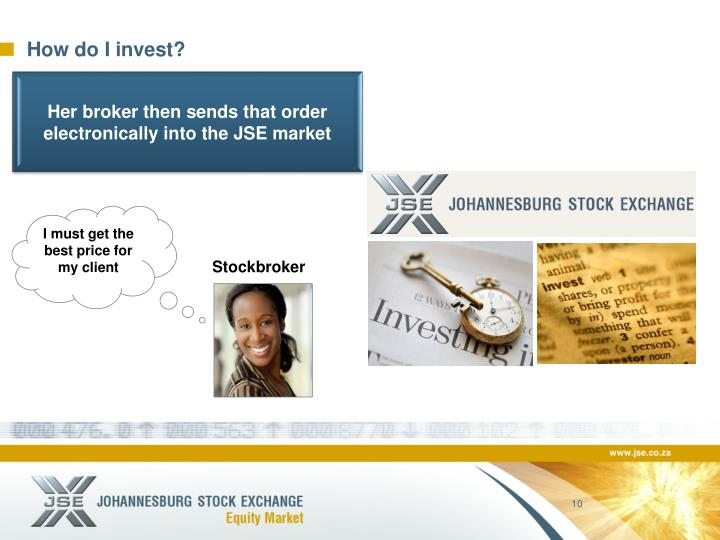 Her broker then sends that order electronically into the JSE market