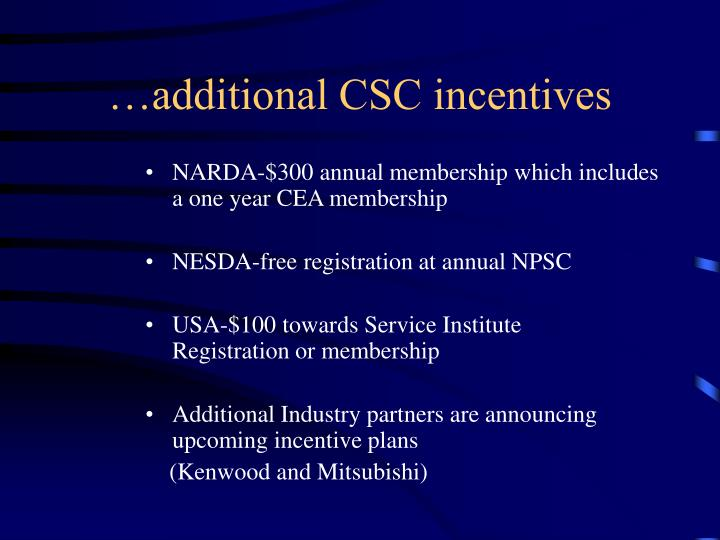 …additional CSC incentives