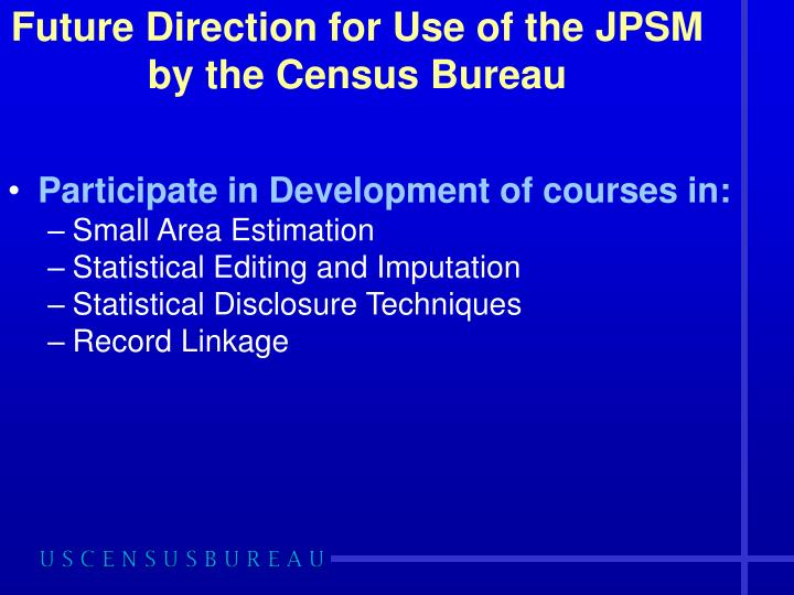 Future Direction for Use of the JPSM by the Census Bureau