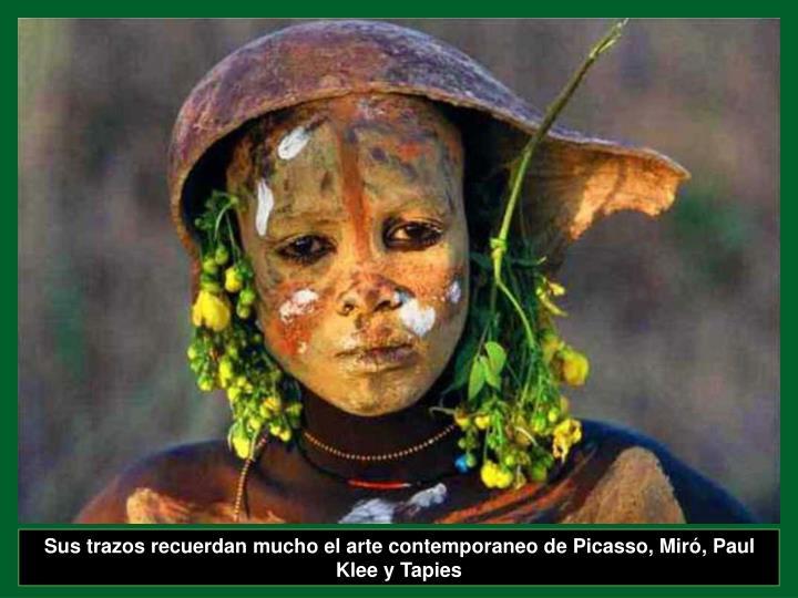 Sus trazos recuerdan mucho el arte contemporaneo de Picasso, Miró, Paul Klee y Tapies