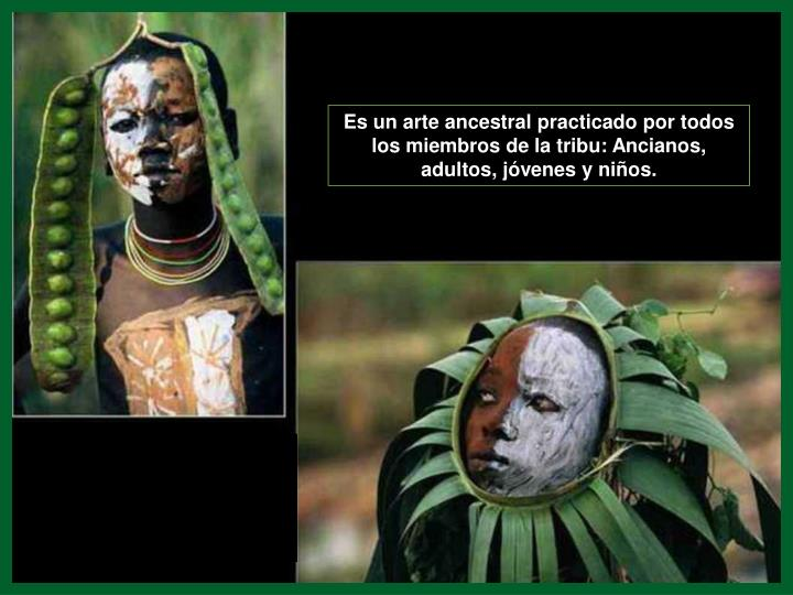Es un arte ancestral practicado por todos los miembros de la tribu: Ancianos, adultos, jóvenes y niños.