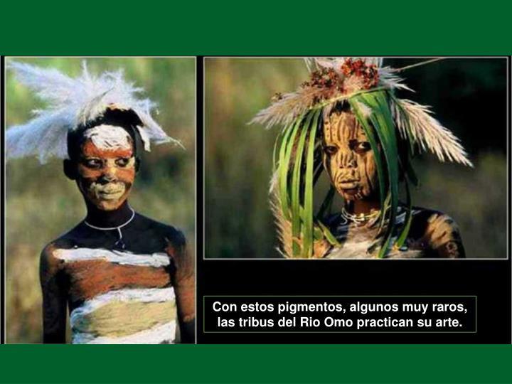 Con estos pigmentos, algunos muy raros, las tribus del Rio Omo practican su arte.