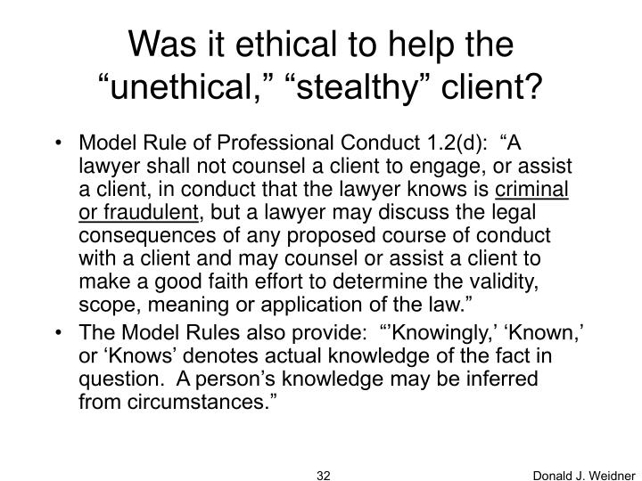 "Was it ethical to help the ""unethical,"" ""stealthy"" client?"