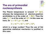 the era of primordial nucleosynthesis