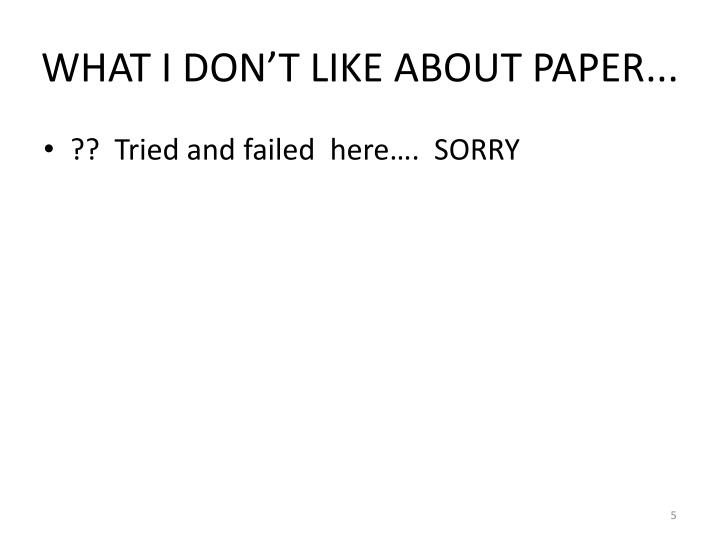 WHAT I DON'T LIKE ABOUT PAPER...