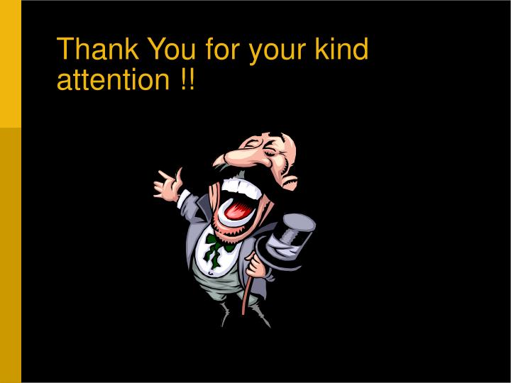 Thank You for your kind attention !!