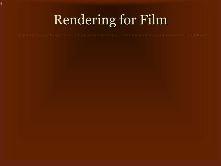 Rendering for Film