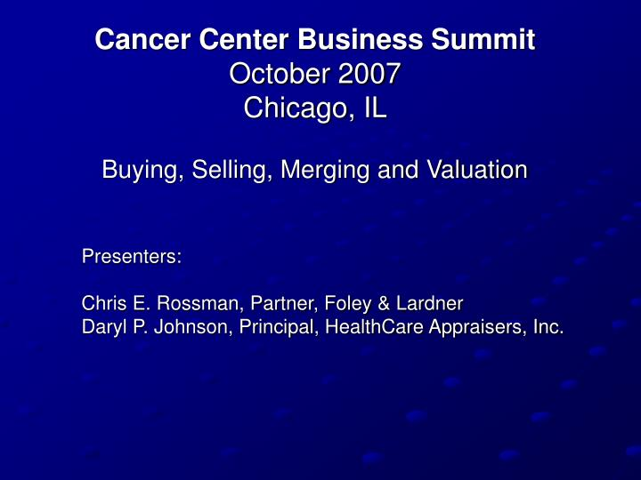 cancer center business summit october 2007 chicago il buying selling merging and valuation