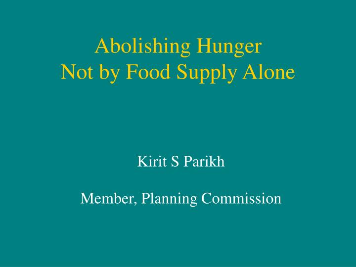 Abolishing hunger not by food supply alone