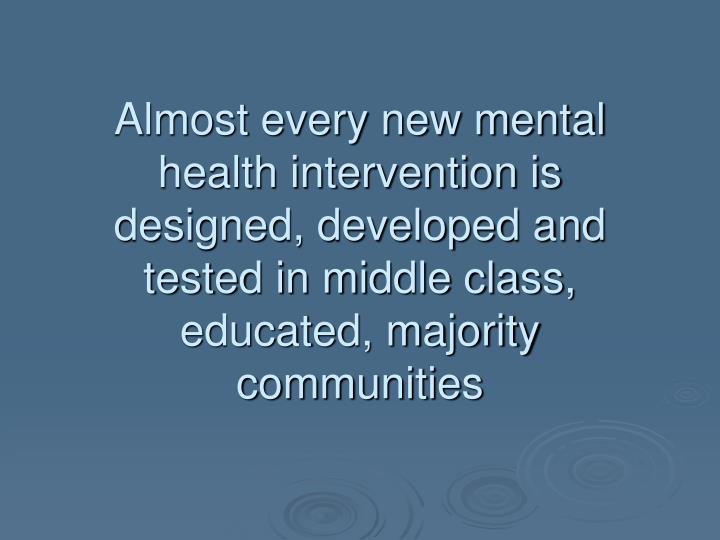 Almost every new mental health intervention is designed, developed and tested in middle class, educa...