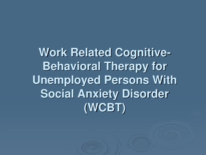 Work Related Cognitive-Behavioral Therapy for Unemployed Persons With Social Anxiety Disorder (WCBT)
