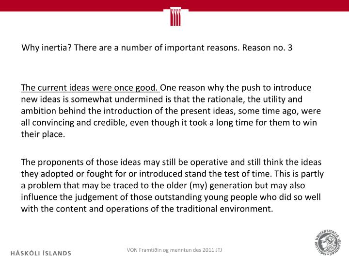 Why inertia? There are a number of important reasons. Reason no. 3