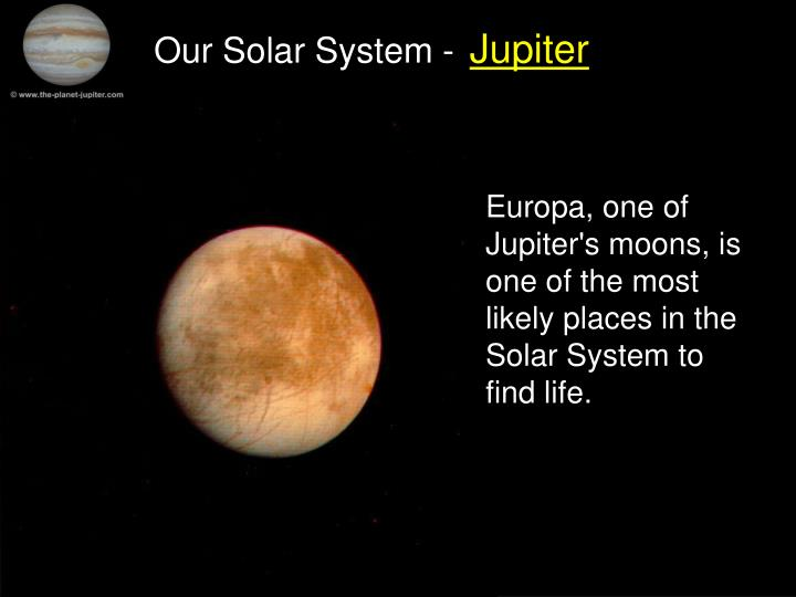 Europa, one of Jupiter's moons, is one of the most likely places in the Solar System to find life.