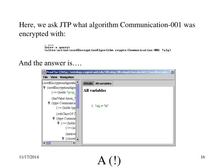 Here, we ask JTP what algorithm Communication-001 was encrypted with: