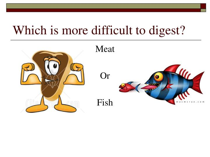 Which is more difficult to digest?