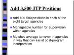 add 3 500 jtp positions