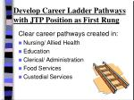 develop career ladder pathways with jtp position as first rung