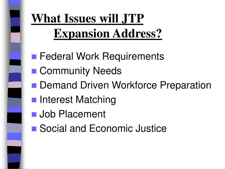What Issues will JTP