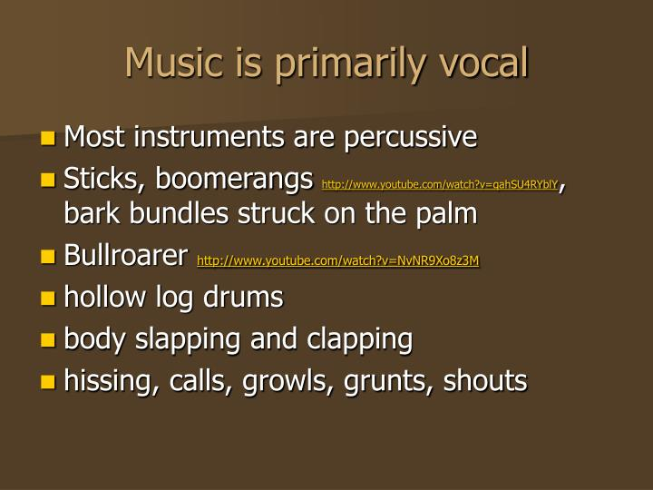 Music is primarily vocal