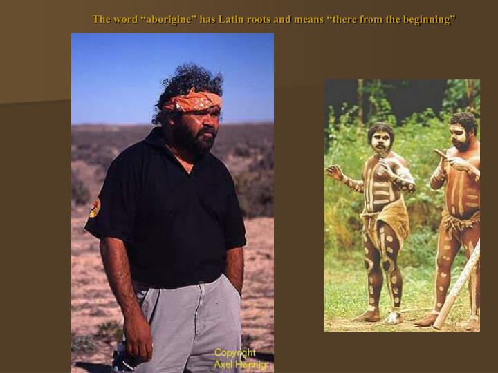 """The word """"aborigine"""" has Latin roots and means """"there from the beginning"""""""