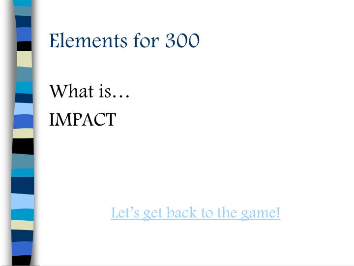 Elements for 300