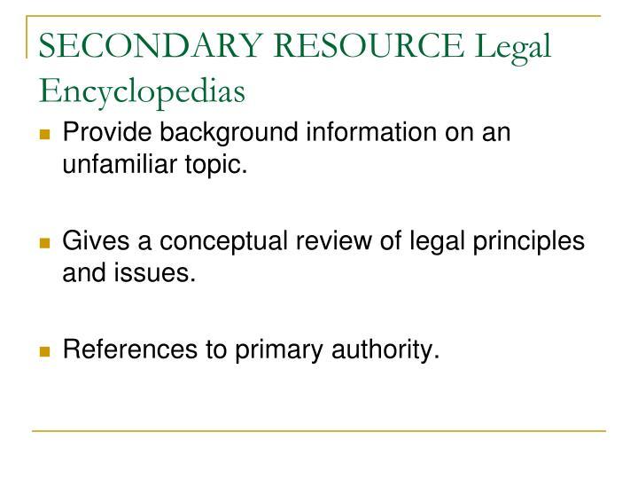 SECONDARY RESOURCE Legal Encyclopedias