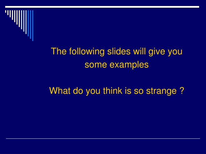 The following slides will give you