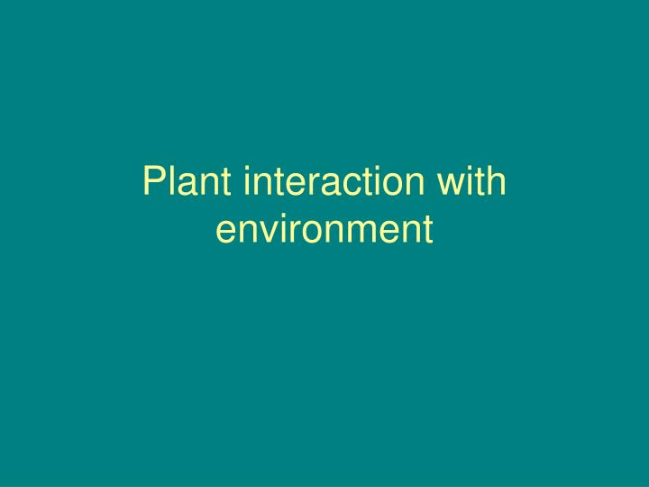 Plant interaction with environment