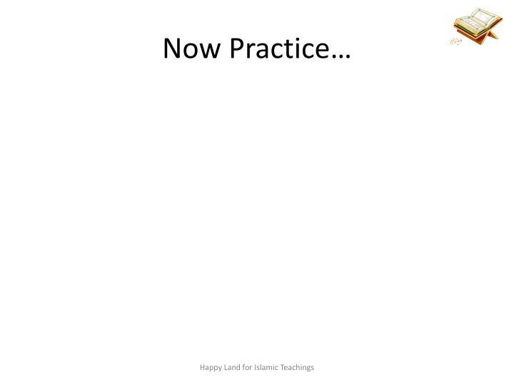 Now Practice…