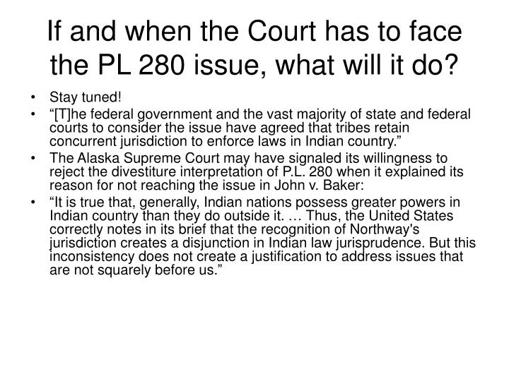 If and when the Court has to face the PL 280 issue, what will it do?