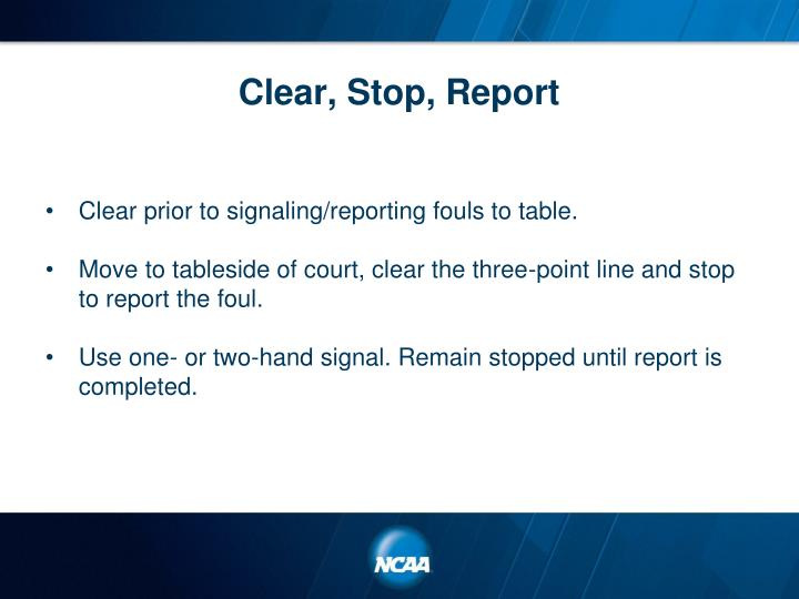 Clear, Stop, Report