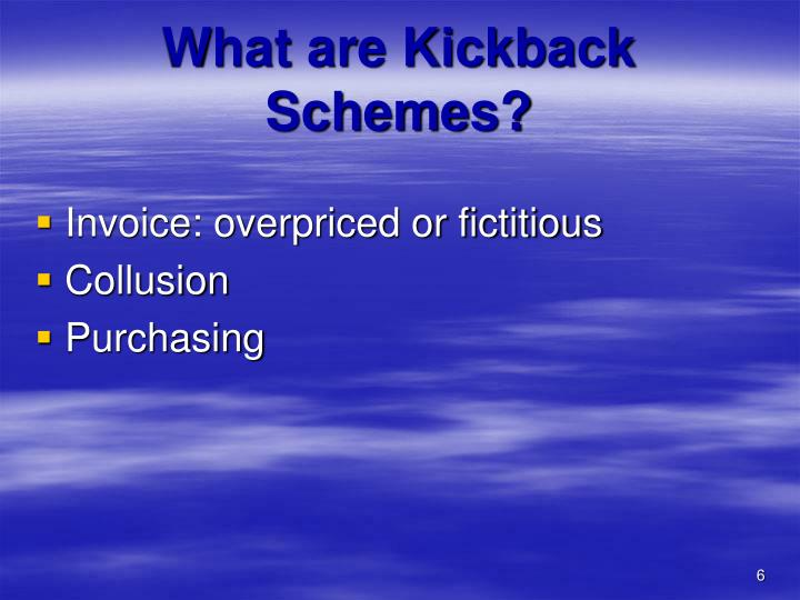 What are Kickback Schemes?