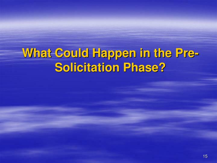 What Could Happen in the Pre-Solicitation Phase?