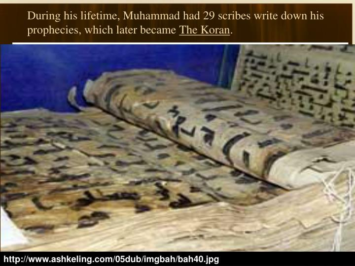During his lifetime, Muhammad had 29 scribes write down his prophecies, which later became