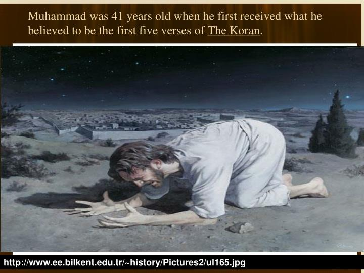 Muhammad was 41 years old when he first received what he believed to be the first five verses of