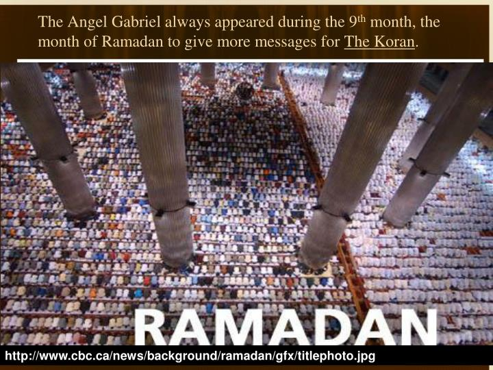 The Angel Gabriel always appeared during the 9