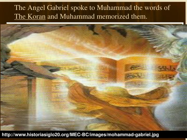 The Angel Gabriel spoke to Muhammad the words of
