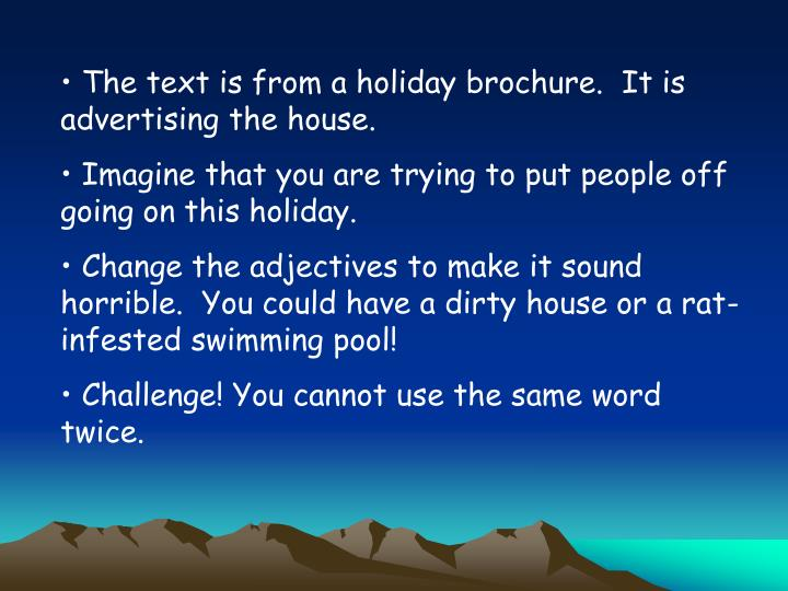 The text is from a holiday brochure.  It is advertising the house.