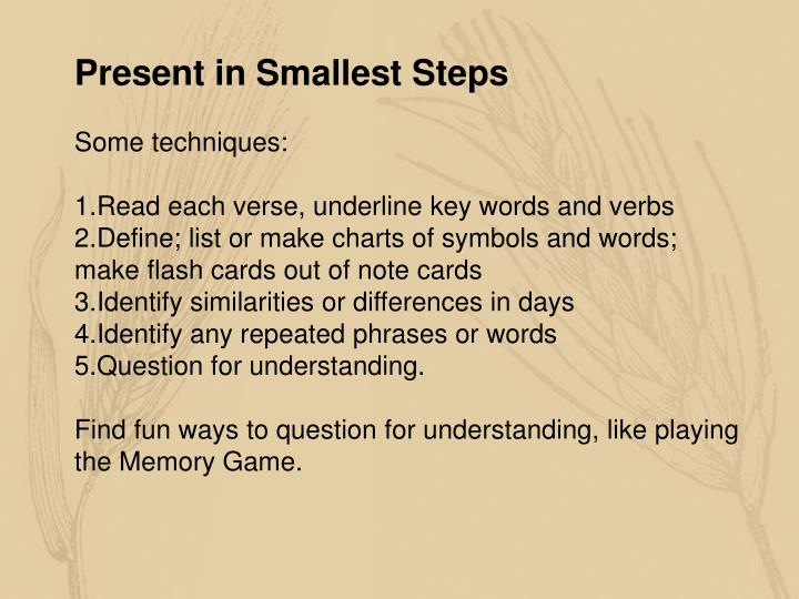 Present in Smallest Steps